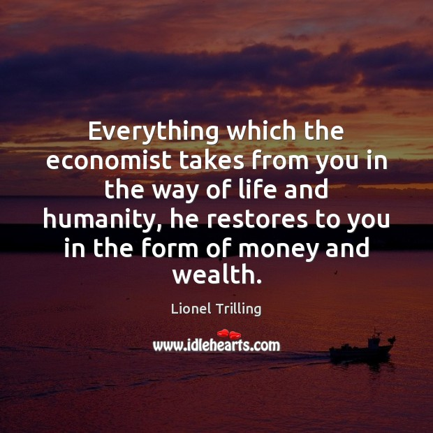 Everything which the economist takes from you in the way of life Image