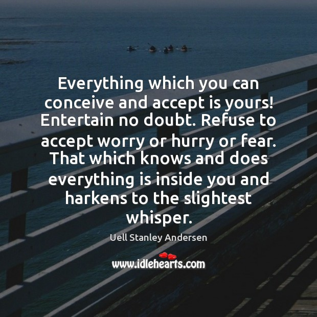 Everything which you can conceive and accept is yours! Entertain no doubt. Image
