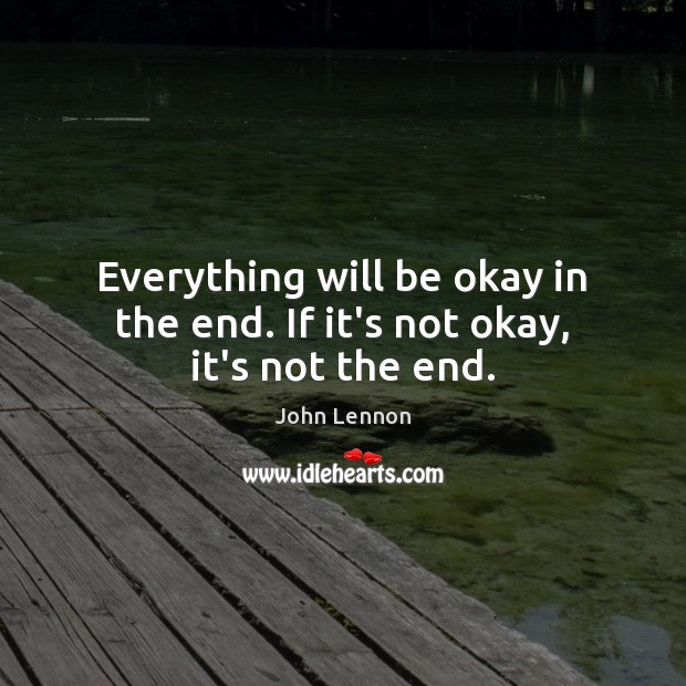 Image, Everything will be okay in the end. If it's not okay, it's not the end.