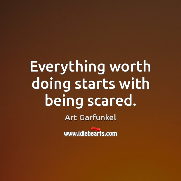 Image, Everything worth doing starts with being scared.