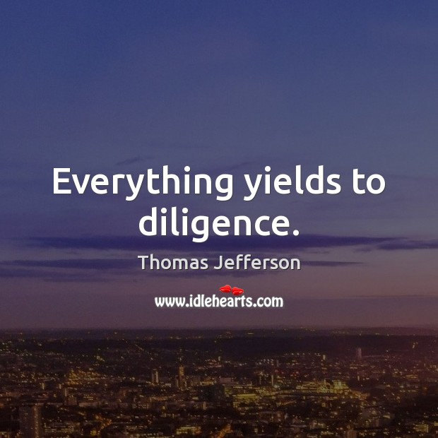 Everything yields to diligence. Image