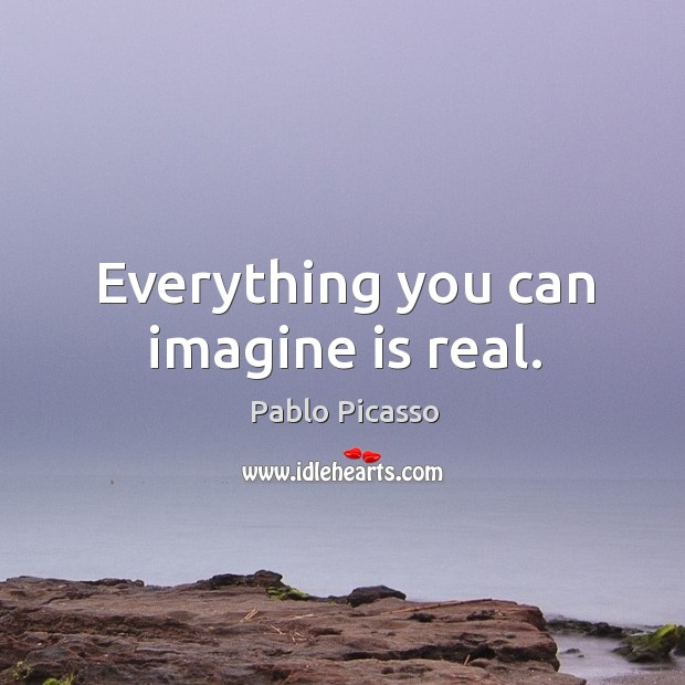 Image, Everything you can imagine is real.