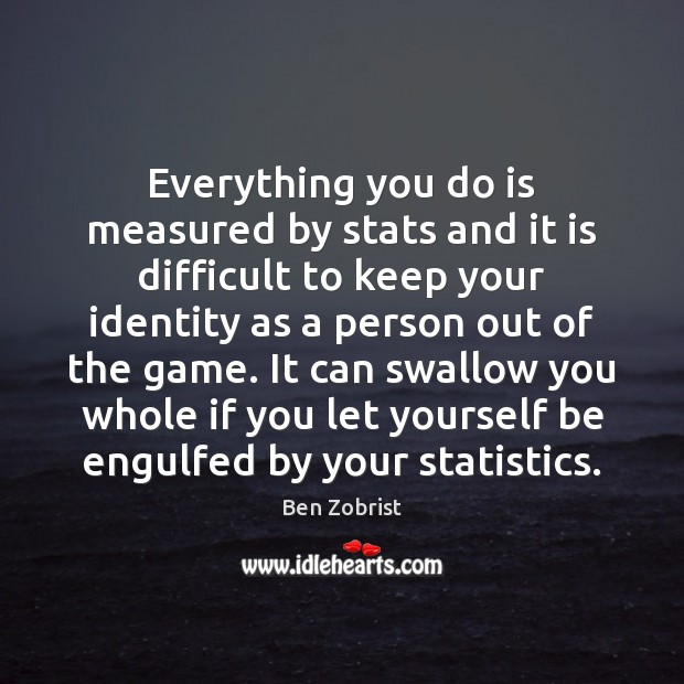 Image, Everything you do is measured by stats and it is difficult to