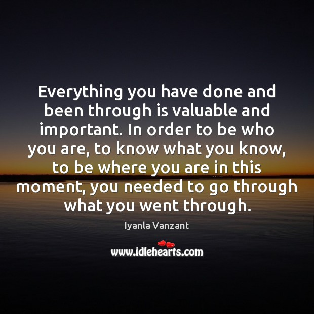 Everything you have done and been through is valuable and important. In Image