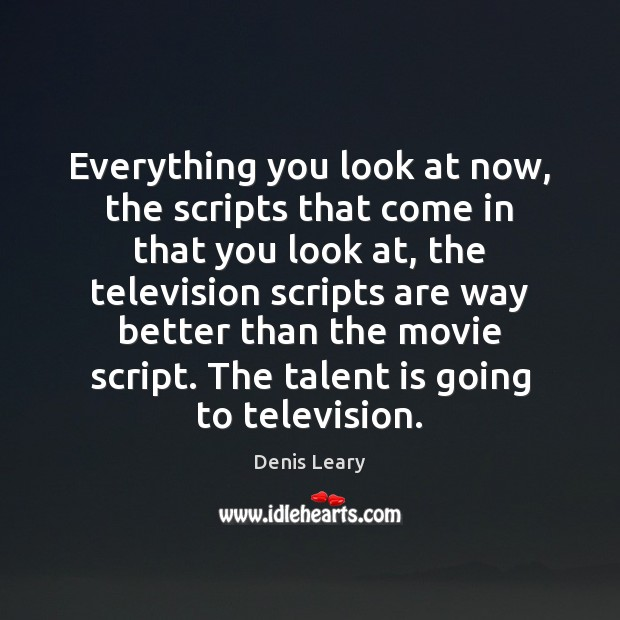 Everything you look at now, the scripts that come in that you Image
