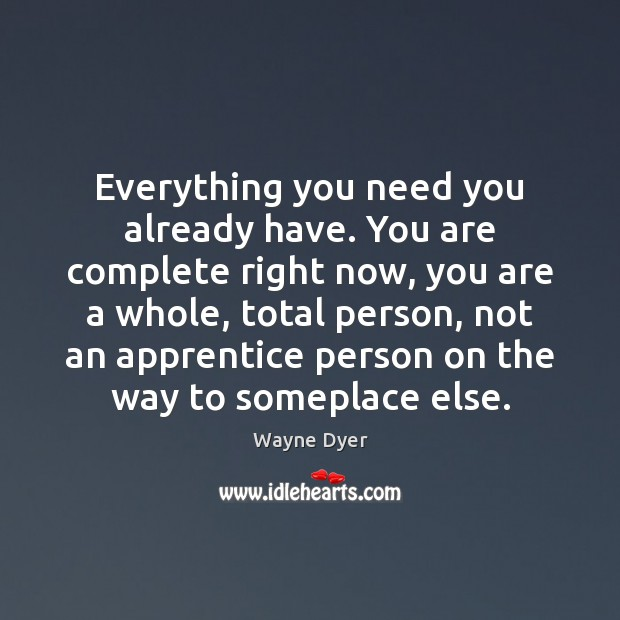 Image, Everything you need you already have. You are complete right now, you