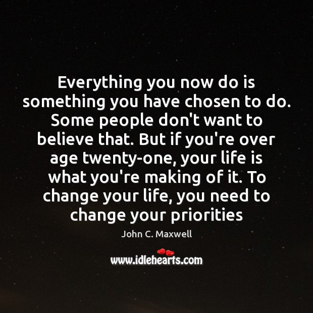 Image, Everything you now do is something you have chosen to do. Some