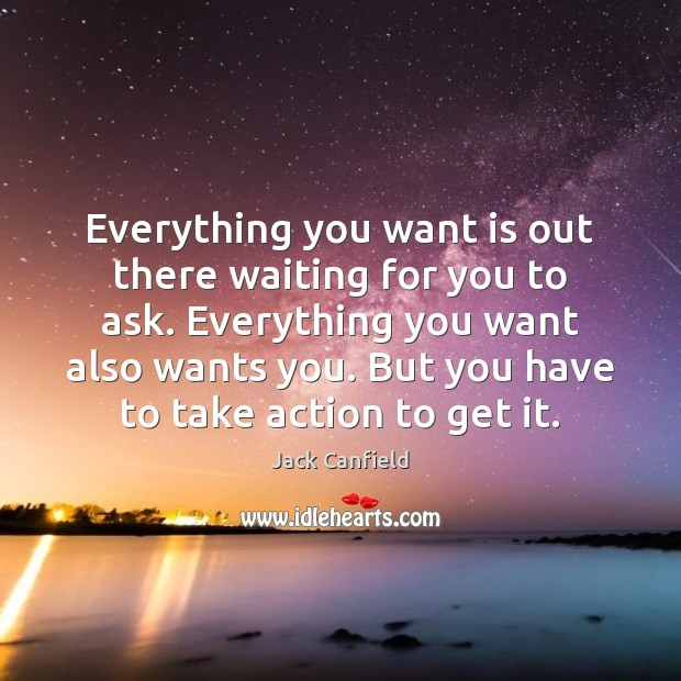 Everything you want is out there waiting for you to ask. Everything Jack Canfield Picture Quote