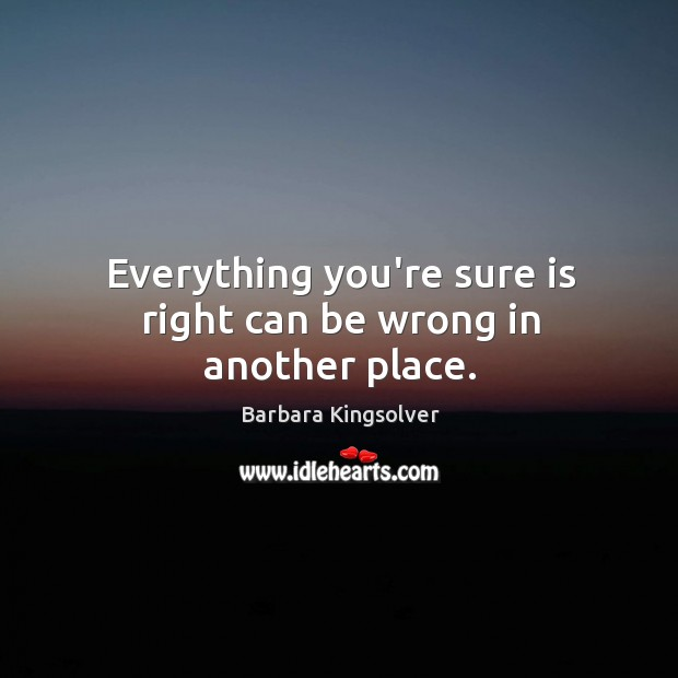 Everything you're sure is right can be wrong in another place. Image