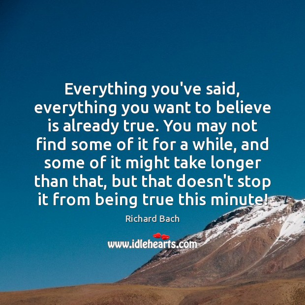 Everything you've said, everything you want to believe is already true. You Image