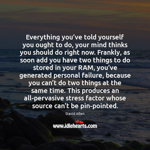 Everything you've told yourself you ought to do, your mind thinks David Allen Picture Quote