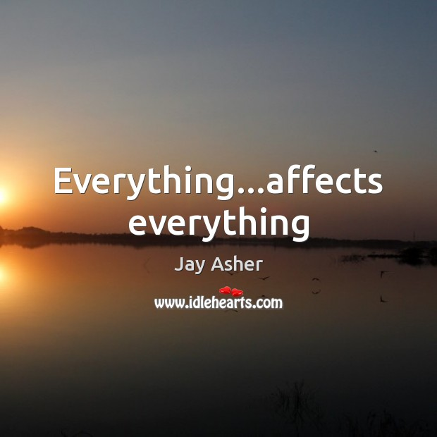 Everything…affects everything Image