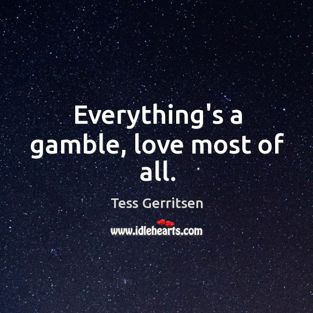 Everything's a gamble, love most of all. Image