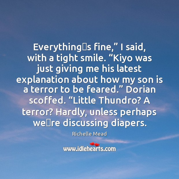 """Everything""""s fine,"""" I said, with a tight smile. """"Kiyo was just Son Quotes Image"""