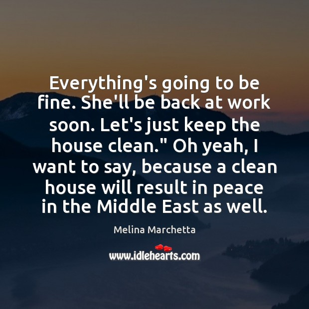 Everything's going to be fine. She'll be back at work soon. Let's Melina Marchetta Picture Quote