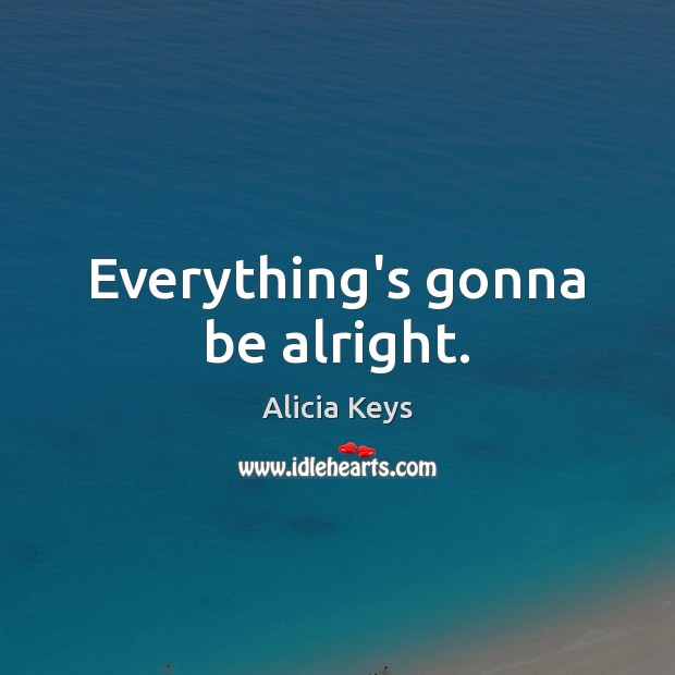 Everything's gonna be alright. Image