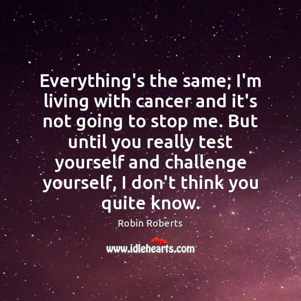Everything's the same; I'm living with cancer and it's not going to Image