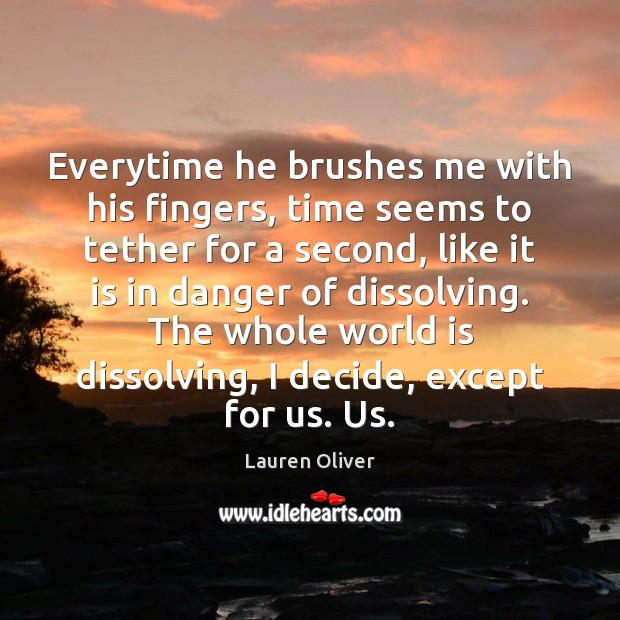 Everytime he brushes me with his fingers, time seems to tether for Lauren Oliver Picture Quote