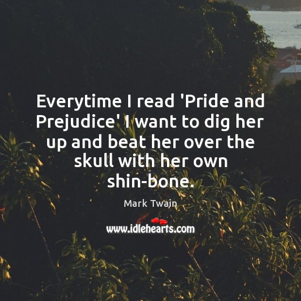 Image, Everytime I read 'Pride and Prejudice' I want to dig her up