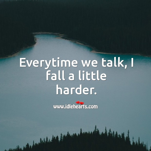 Everytime we talk, I fall a little harder. Image