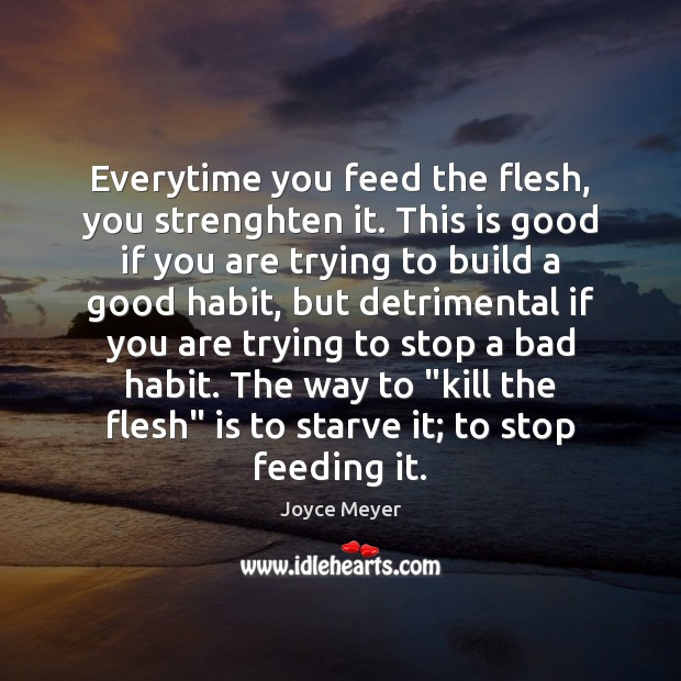 Image about Everytime you feed the flesh, you strenghten it. This is good if