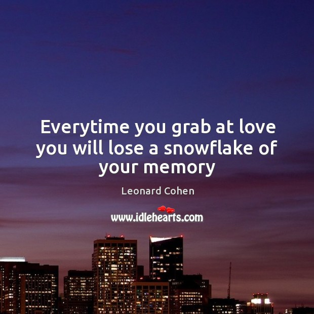 Everytime you grab at love you will lose a snowflake of your memory Image