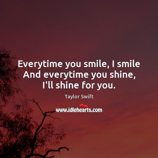 Everytime you smile, I smile And everytime you shine, I'll shine for you. Image
