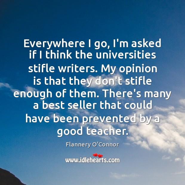 Image, Everywhere I go, I'm asked if I think the universities stifle writers.