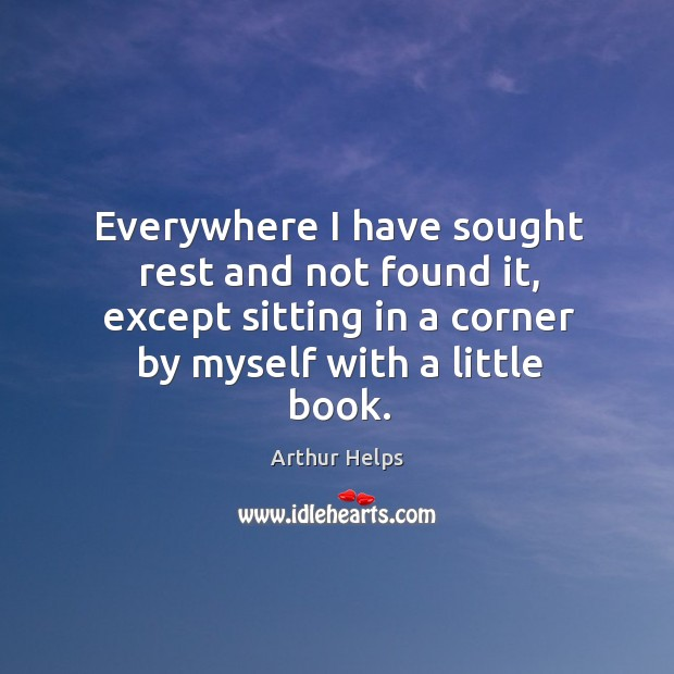 Image, Everywhere I have sought rest and not found it, except sitting in a corner by myself with a little book.
