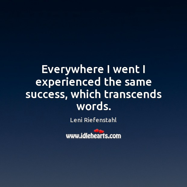 Everywhere I went I experienced the same success, which transcends words. Image