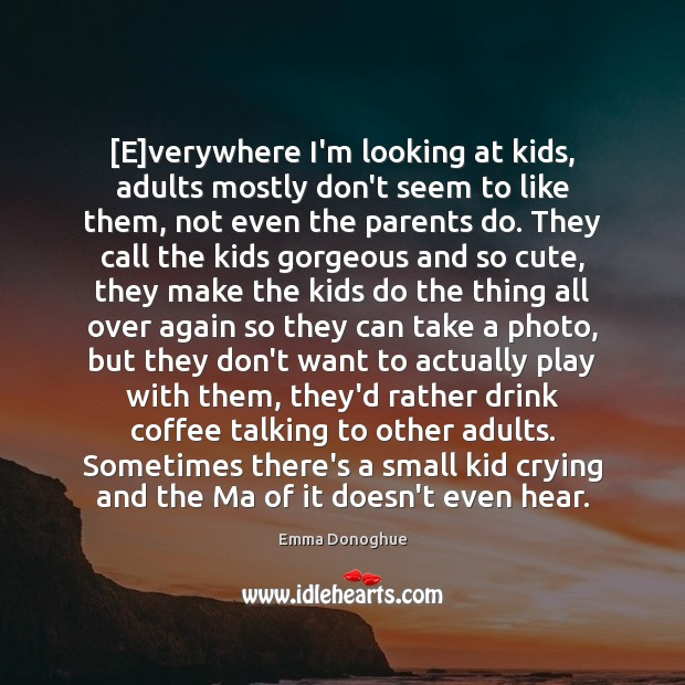 [E]verywhere I'm looking at kids, adults mostly don't seem to like Image