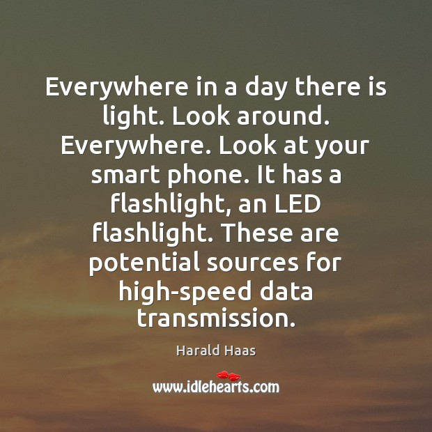 Everywhere in a day there is light. Look around. Everywhere. Look at Image