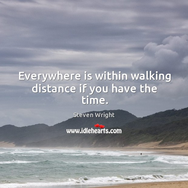 Everywhere is within walking distance if you have the time. Image