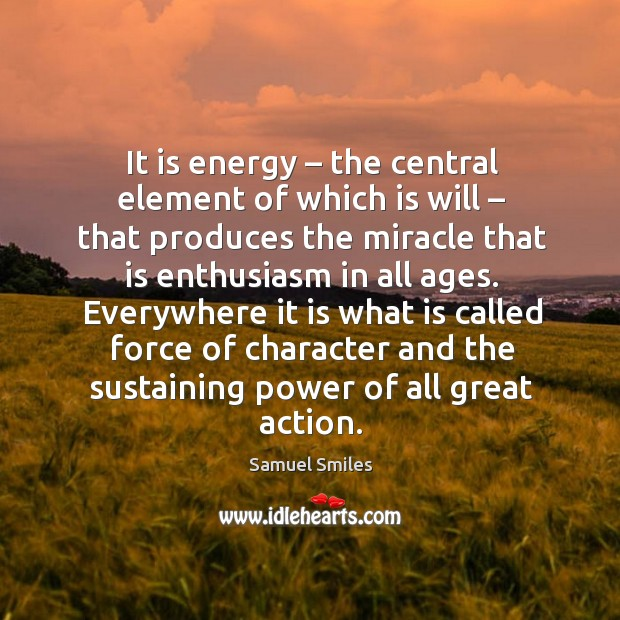 Everywhere it is what is called force of character and the sustaining power of all great action. Image