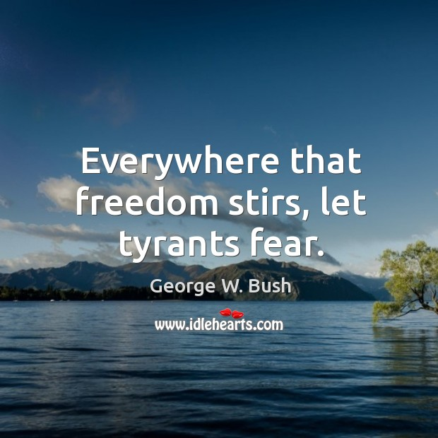 Image, Everywhere that freedom stirs, let tyrants fear.