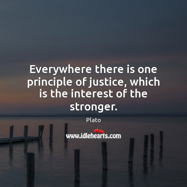 Everywhere there is one principle of justice, which is the interest of the stronger. Image