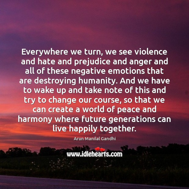 Image, Everywhere we turn, we see violence and hate and prejudice and anger
