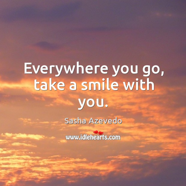 Everywhere you go, take a smile with you. Sasha Azevedo Picture Quote