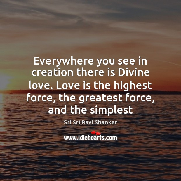 Everywhere you see in creation there is Divine love. Love is the Image