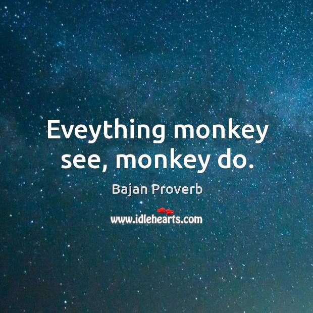 Eveything monkey see, monkey do. Bajan Proverbs Image