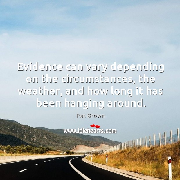 Evidence can vary depending on the circumstances, the weather, and how long it has been hanging around. Image