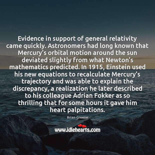 Evidence in support of general relativity came quickly. Astronomers had long known Image