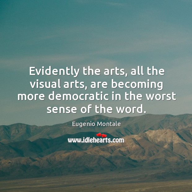 Evidently the arts, all the visual arts, are becoming more democratic in the worst sense of the word. Image
