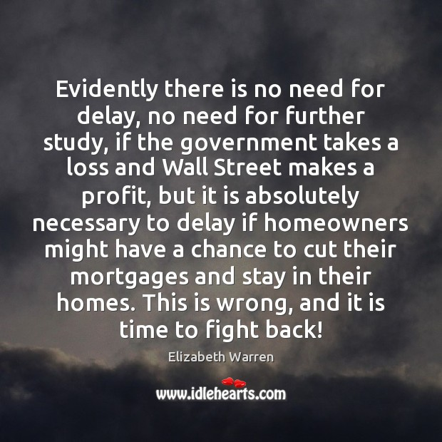 Evidently there is no need for delay, no need for further study, Elizabeth Warren Picture Quote
