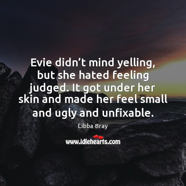 Evie didn't mind yelling, but she hated feeling judged. It got Image