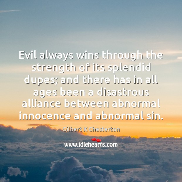 Evil always wins through the strength of its splendid dupes; and there Image