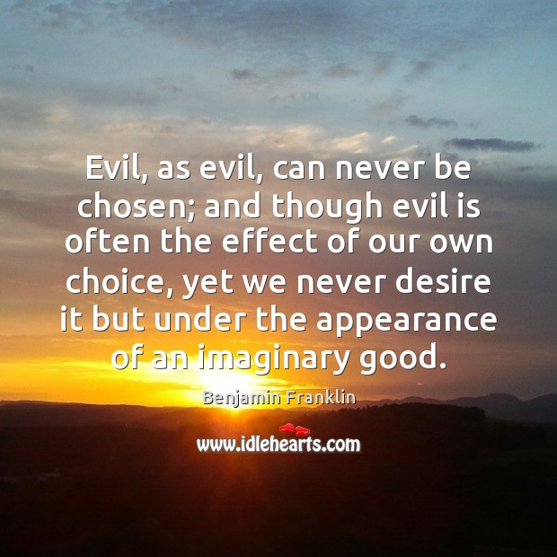 Image, Evil, as evil, can never be chosen; and though evil is often