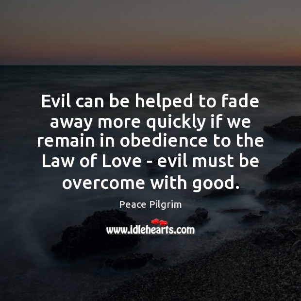 Evil can be helped to fade away more quickly if we remain Peace Pilgrim Picture Quote