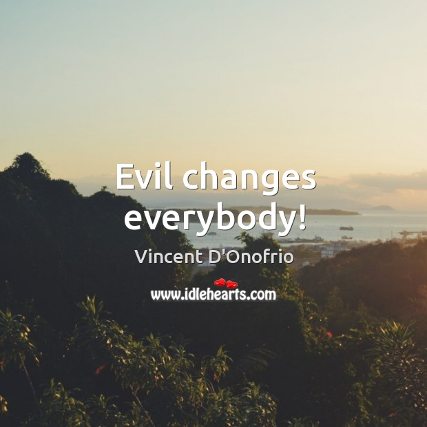 Evil changes everybody! Image