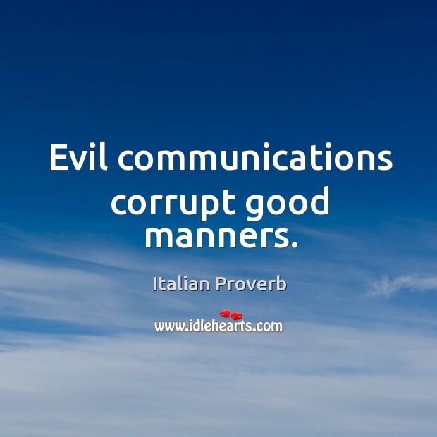 Image, Evil communications corrupt good manners.